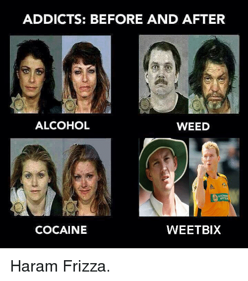 Dank Memes: ADDICTS: BEFORE AND AFTER  ALCOHOL  WEED  COCAINE  WEETBIX Haram Frizza.