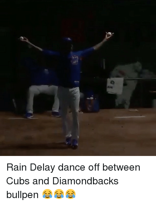 dance off: aDe Rain Delay dance off between Cubs and Diamondbacks bullpen 😂😂😂
