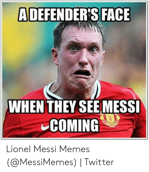 Lionel Messi Memes: ADEFENDER'S FACE  WHEN THEY SEE MESSI  COMING Lionel Messi Memes (@MessiMemes) | Twitter