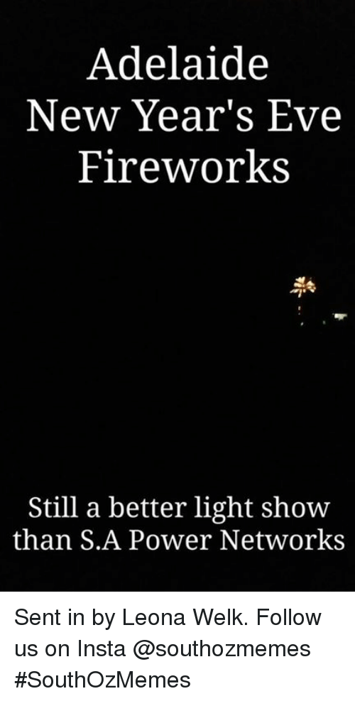 Memes, Fireworks, and 🤖: Adelaide  New Year's Eve  Fireworks  Still a better light show  than S.A Power Networks Sent in by Leona Welk.   Follow us on Insta @southozmemes #SouthOzMemes
