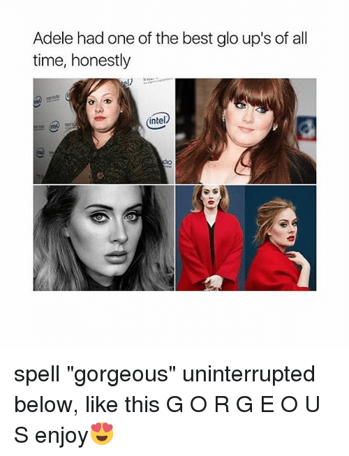 "Glo up: Adele had one of the best glo up's of all  time, honestly  intel spell ""gorgeous"" uninterrupted below, like this G O R G E O U S enjoy😍"