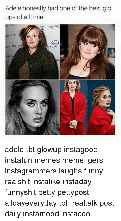 Intell: Adele honestly had one of the best glo  ups of all time  e Intel studio  intel  intel  dio adele tbt glowup instagood instafun memes meme igers instagrammers laughs funny realshit instalike instaday funnyshit petty pettypost alldayeveryday tbh realtalk post daily instamood instacool