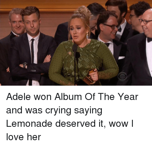 Funny, Lemonade, and Adel: Adele won Album Of The Year and was crying saying Lemonade deserved it, wow I love her