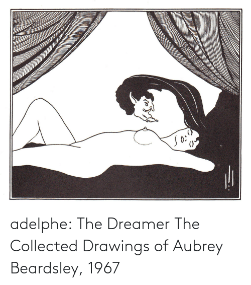 aubrey: adelphe: The Dreamer The Collected Drawings of Aubrey Beardsley, 1967