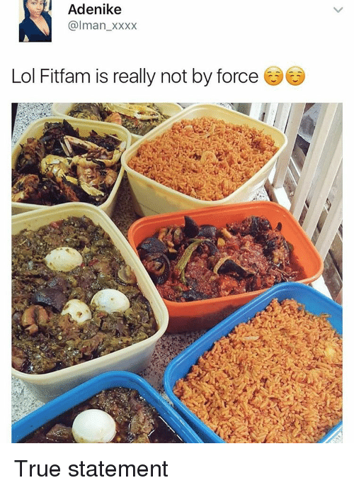 Memes, True, and 🤖: Adenike  alman xxxx  Lol Fitfam is really not by force True statement