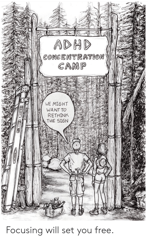 Adhd: ADHD  CONGENTRATION  CAMP  WE MIGHT  WANT TO  RETHINK  THE SIGN Focusing will set you free.