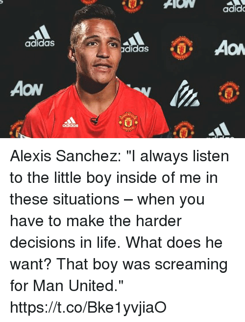"Adidas, Life, and Memes: adid  adidas  AON Alexis Sanchez: ""I always listen to the little boy inside of me in these situations – when you have to make the harder decisions in life. What does he want? That boy was screaming for Man United."" https://t.co/Bke1yvjiaO"