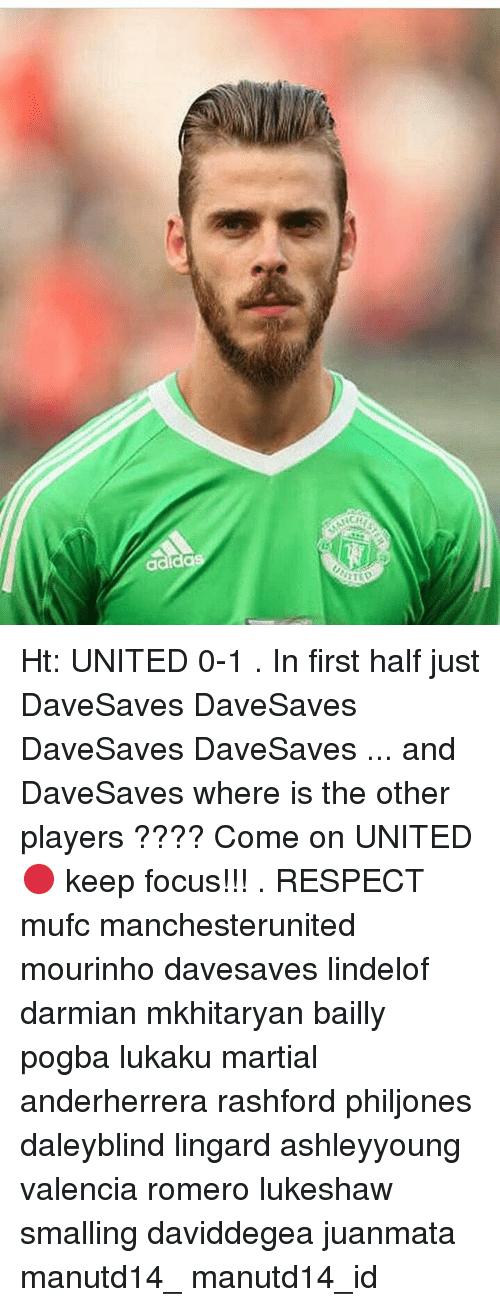 Memes, Respect, and Focus: adida Ht: UNITED 0-1 . In first half just DaveSaves DaveSaves DaveSaves DaveSaves ... and DaveSaves where is the other players ???? Come on UNITED 🔴 keep focus!!! . RESPECT mufc manchesterunited mourinho davesaves lindelof darmian mkhitaryan bailly pogba lukaku martial anderherrera rashford philjones daleyblind lingard ashleyyoung valencia romero lukeshaw smalling daviddegea juanmata manutd14_ manutd14_id