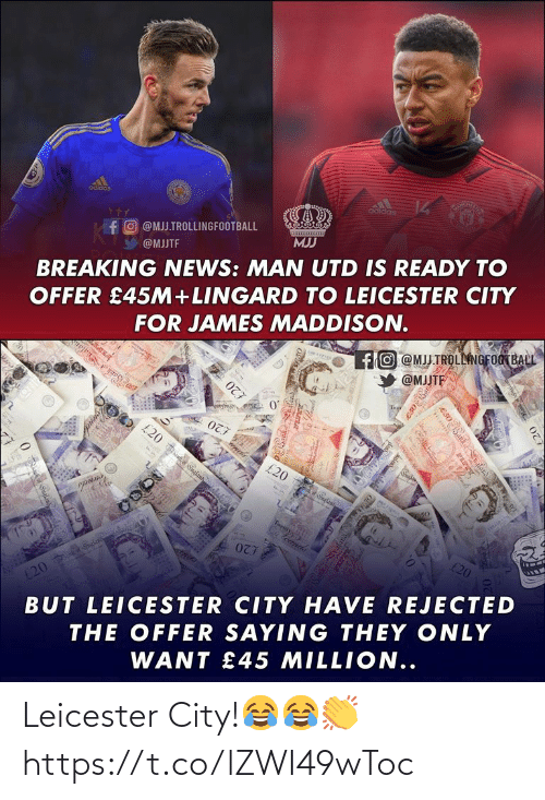 Leicester: adidas  14  adidas  fO @MJJ.TROLLINGFOOTBALL  K195  MJJ  @MJJTF  BREAKING NEWS: MAN UTD IS READY TO  OFFER £45M+LINGARD TO LEICESTER CITY  FOR JAMES MADDISON.  1fO @MJJ.TROLLINGFOOTBALL  @MJJTF  0'  £20  ES0Banknalan  ९ut  £20  wwels  £20 nghan i.  £20  Turly  £20  £20  20 kan  BUT LEICESTER CITY HAVE REJECTED  THE OFFER SAYING THEY ONLY  WANT £45 MILLION..  e30 Sanknalard  E50Ban  £20  FIPTY  Pands Leicester City!😂😂👏 https://t.co/lZWI49wToc