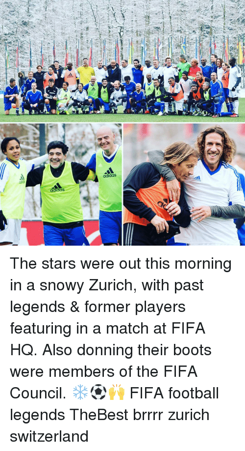brrrr: adidas  adidas The stars were out this morning in a snowy Zurich, with past legends & former players featuring in a match at FIFA HQ. Also donning their boots were members of the FIFA Council. ❄️⚽🙌 FIFA football legends TheBest brrrr zurich switzerland