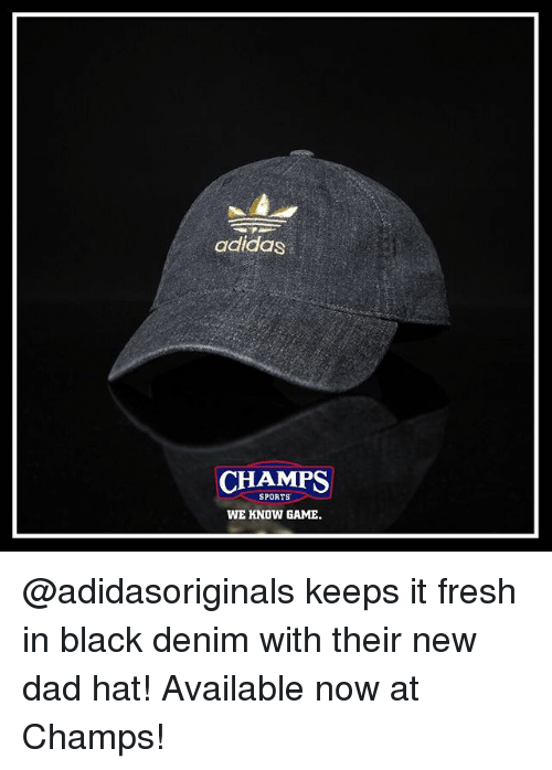 new dad: adidas  CHAMPS  SPORTS  WE KNOW GAME. @adidasoriginals keeps it fresh in black denim with their new dad hat! Available now at Champs!