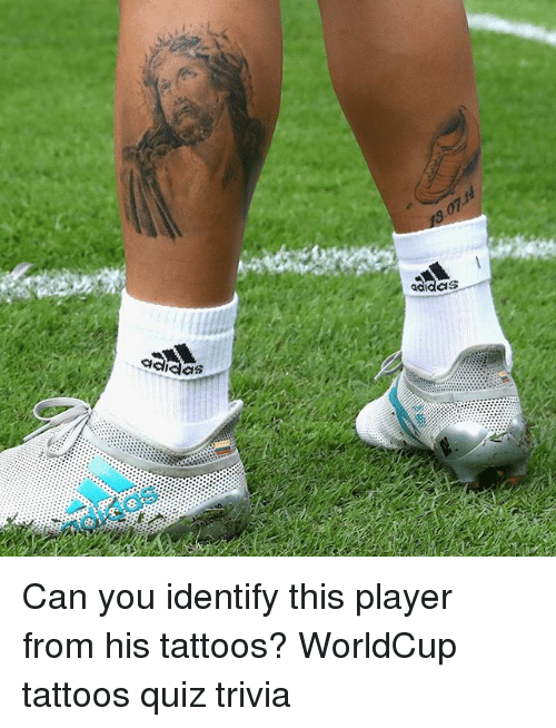 Adidas, Memes, and Tattoos: adidas  dis  adidas Can you identify this player from his tattoos? WorldCup tattoos quiz trivia