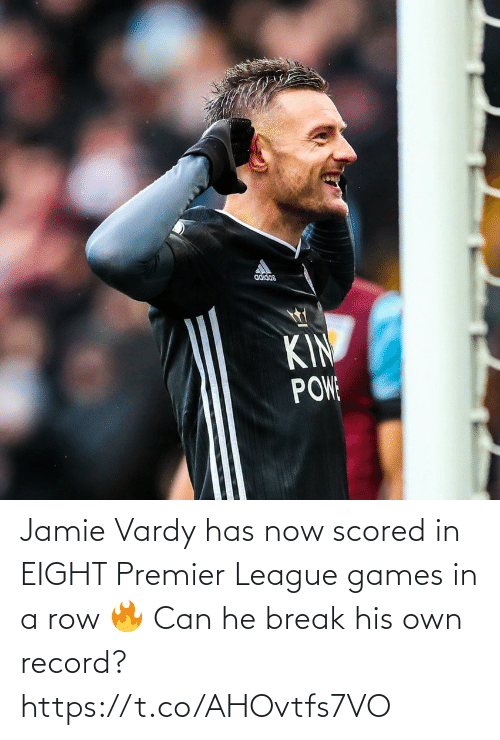vardy: adidas  KIN  POW Jamie Vardy has now scored in EIGHT Premier League games in a row 🔥  Can he break his own record? https://t.co/AHOvtfs7VO