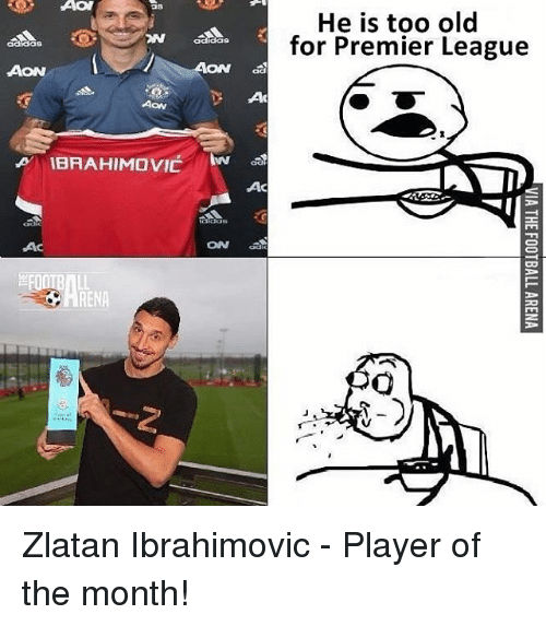 Adidas, Memes, and Premier League: adidas  ON  AON  Aaw  ,A IBRAHIMOVIC  ON  AC  He is too old  for Premier League Zlatan Ibrahimovic - Player of the month!