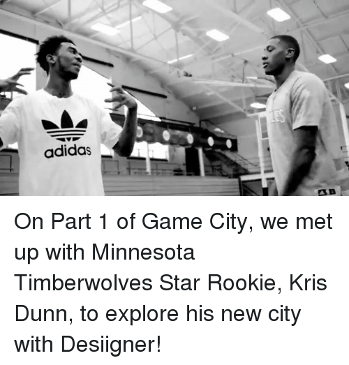 Adidas, Memes, and Minnesota Timberwolves: adidas On Part 1 of Game City, we met up with Minnesota Timberwolves Star Rookie, Kris Dunn, to explore his new city with Desiigner!