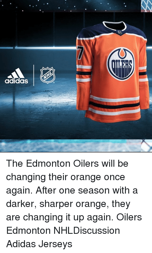 oilers: adidas The Edmonton Oilers will be changing their orange once again. After one season with a darker, sharper orange, they are changing it up again. Oilers Edmonton NHLDiscussion Adidas Jerseys