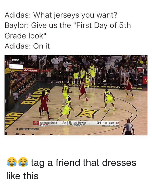 """iowa state: Adidas: What jerseys you want?  Baylor: Give us the """"First Day of 5th  Grade look""""  Adidas: On it  State Farm  13 Iowa State 31 R 25 Baylor 31 1st 322 02  IG: CNOTSPORTSCENTER 😂😂 tag a friend that dresses like this"""
