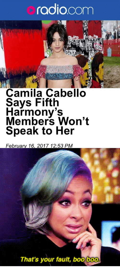 Camila Cabello: adio.com  Camila Cabello  Says Fifth  Harmony's  Members Won't  Speak to Her  February 16, 2017 12:53 PM   That's your fault, boo boo