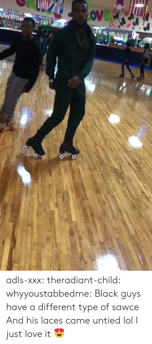 Black Guys: adls-xxx: theradiant-child:  whyyoustabbedme:   Black guys have a different type of sawce     And his laces came untied lol   I just love it 😍
