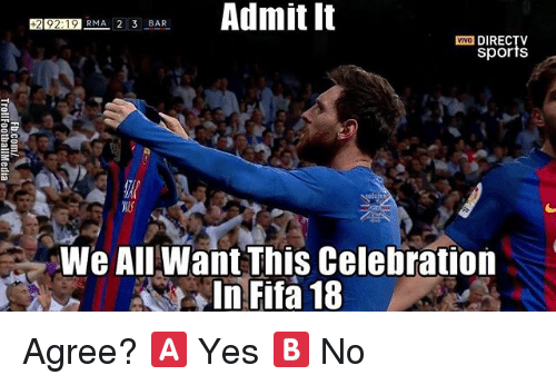 admit it: Admit It  1292: 19  RMA 2 3 BAR  VIVO DIRECTV  Sports  We All Want This Celebration  In Fifa 18 Agree? 🅰️ Yes 🅱️ No