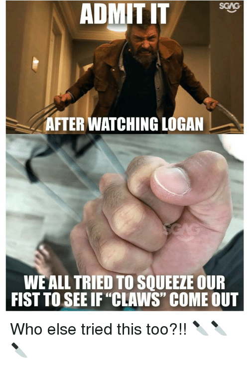 "Memes, 🤖, and Admit It: ADMIT IT  ADMIT AFTER WATCHINGLOGAN  WE ALL TRIED TO SQUEEZE OUR  FIST TO SEE IF ""CLAWS"" COME OUT Who else tried this too?!! 🔪🔪🔪"