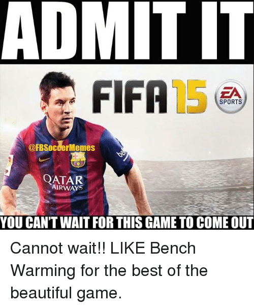 Beautiful, Fifa, and Meme: ADMIT IT  FIFA  EA  SPORTS  @FBSocder Memes  QATAR  YOU CANTWAIT FOR THIS GAME TO COME OUT Cannot wait!!  LIKE Bench Warming for the best of the beautiful game.