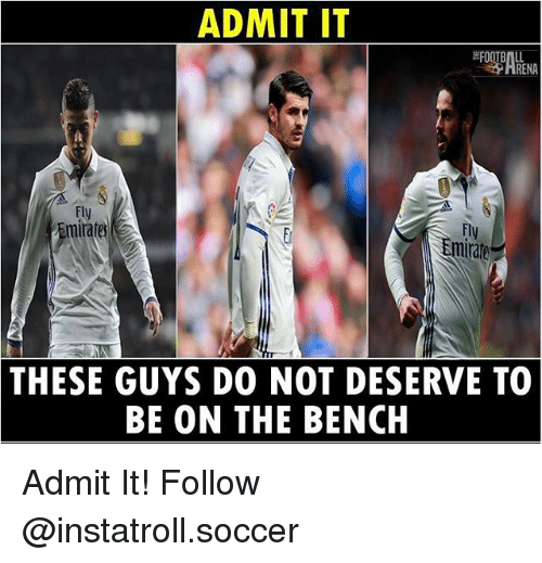 admit it: ADMIT IT  FOOTBALL  HRENA  mirate  THESE GUYS DO NOT DESERVE TO  BE ON THE BENCH Admit It! Follow @instatroll.soccer