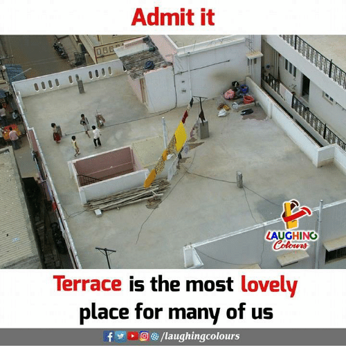 Indianpeoplefacebook, For, and Terrace: Admit it  LAUGHING  Terrace is the most lovely  place for many of us  fy、D6)/laughingcolours