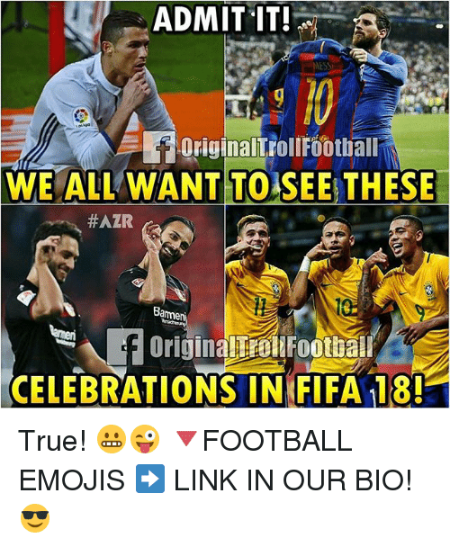 admit it: ADMIT IT!  MESS  WE ALL WANT TO SEE THESE  #AZR  Bamme  F OriginalErel Football  CELEBRATIONS IN FIFA 18! True! 😬😜 🔻FOOTBALL EMOJIS ➡️ LINK IN OUR BIO! 😎