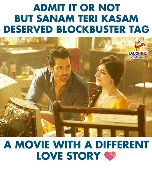 Blockbuster, Love, and Movie: ADMIT IT OR NOT  BUT SANAM TERI KASAM  DESERVED BLOCKBUSTER TAG  AUGHING  A MOVIE WITH A DIFFERENT  LOVE STORY