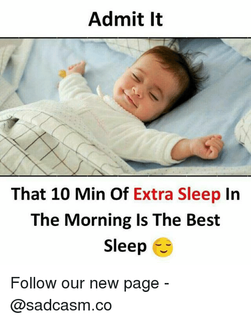 Memes, Best, and Sleep: Admit It  That 10 Min Of Extra Sleep In  The Morning Is The Best  Sleep Follow our new page - @sadcasm.co