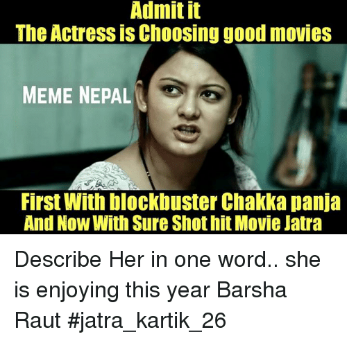 Movie Memes: Admit it  The Actress is Choosing good movies  MEME NEPAL  First With blockbuster Chakka panja  And NOW With Sure Shothit Movie Jatra Describe Her in one word.. she is enjoying this year Barsha Raut #jatra_kartik_26
