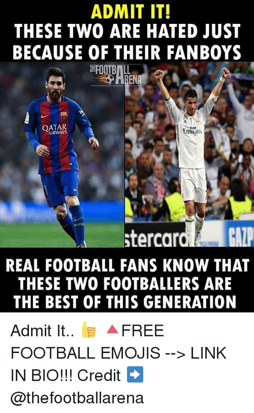 admit it: ADMIT IT!  THESE TWO ARE HATED JUST  BECAUSE OF THEIR FANBOYS  mila  AIRWAYS  stercar  REAL FOOTBALL FANS KNOW THAT  THESE TWO FOOTBALLERS ARE  THE BEST OF THIS GENERATION Admit It.. 👍 🔺FREE FOOTBALL EMOJIS --> LINK IN BIO!!! Credit ➡️ @thefootballarena