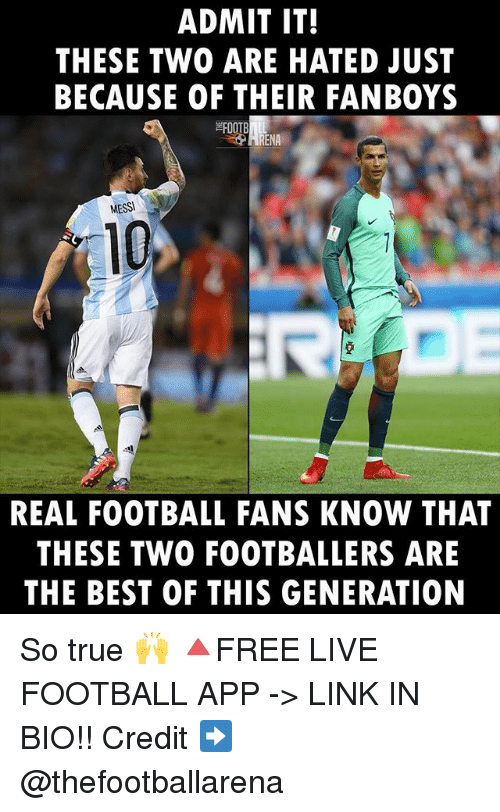 Football, Memes, and True: ADMIT IT!  THESE TWO ARE HATED JUST  BECAUSE OF THEIR FANB0YS  하00TB  MESS  10  REAL FOOTBALL FANS KNOW THAT  THESE TWO FOOTBALLERS ARE  THE BEST OF THIS GENERATION So true 🙌 🔺FREE LIVE FOOTBALL APP -> LINK IN BIO!! Credit ➡️ @thefootballarena