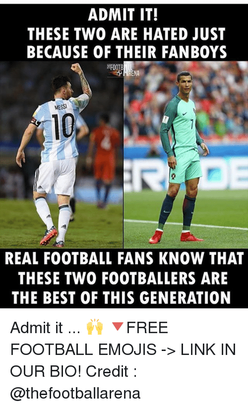 Football, Memes, and Best: ADMIT IT!  THESE TWO ARE HATED JUST  BECAUSE OF THEIR FANB0YS  하00TB  MESS  10  REAL FOOTBALL FANS KNOW THAT  THESE TWO FOOTBALLERS ARE  THE BEST OF THIS GENERATION Admit it ... 🙌 🔻FREE FOOTBALL EMOJIS -> LINK IN OUR BIO! Credit : @thefootballarena