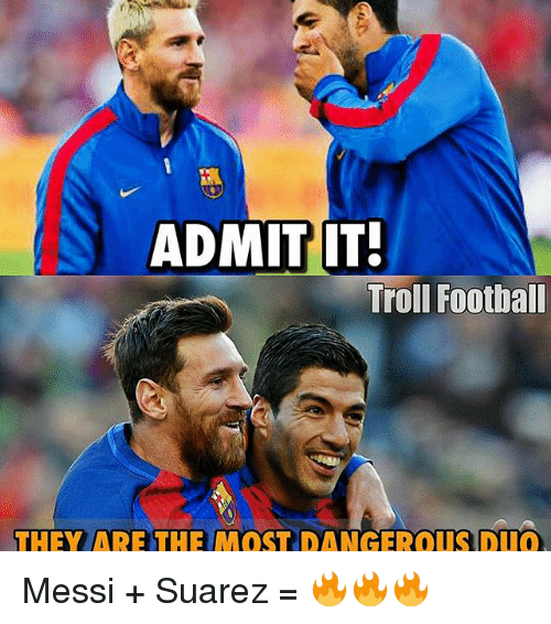 Memes, 🤖, and Suarez: ADMIT IT!  Troll Football  THEY ARE THE MOST DANGEROUS DUO Messi + Suarez = 🔥🔥🔥