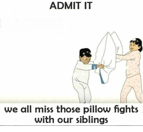 pillow fight: ADMIT IT  we all miss those pillow fights  with our siblings