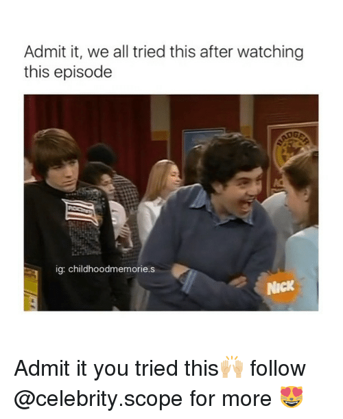 Scoping: Admit it, we all tried this after watching  this episode  ig: childhoodmemorie.s  NICK Admit it you tried this🙌🏼 follow @celebrity.scope for more 😻