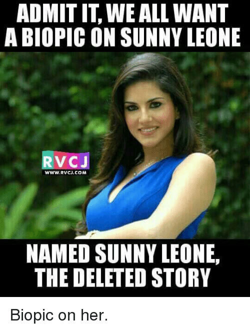 sunny leone: ADMITIT WE ALL WANT  A BIOPIC ON SUNNY LEONE  V CJ  WWW. RvCJ.COM  NAMED SUNNY LEONE,  THE DELETED STORY Biopic on her.
