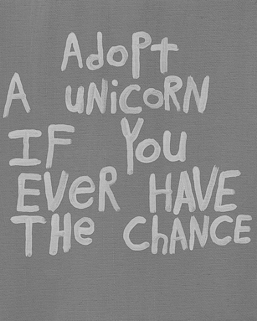 A Unicorn: AdoPt  A UNICORN  IF YOu  EveR HAVE  THe ChANCE