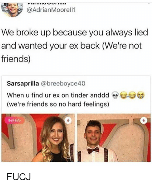 Friends, Memes, and Tinder: @AdrianMoorel1  We broke up because you always lied  and wanted your ex back (We're not  friends)  Sarsaprilla @breeboyce40  When u find ur ex on tinder anddd @bea︶  (we're friends so no hard feelings)  Edit Info FUCJ