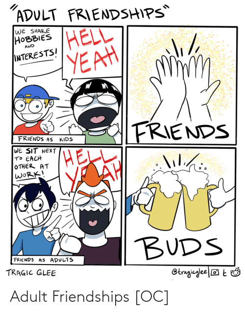 Glee: ADULT FRIENDSHIPS  WE SHARE  НОВBIES  HELL  YEAH  AND  INTERESTSI  FRIENDS  FRIENDS AS  KIDS  WE SIT NEXT  TO EACH  OTHER AT  WORK!  lilihi.  lil./:  BUDS  FRIENDS AS ADULTS  TRAGIC GLEE  Otragieglee ® t Ó Adult Friendships [OC]