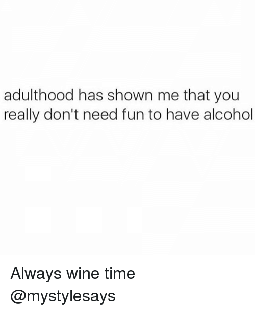 wining: adulthood has shown me that you  really don't need fun to have alcohol Always wine time @mystylesays