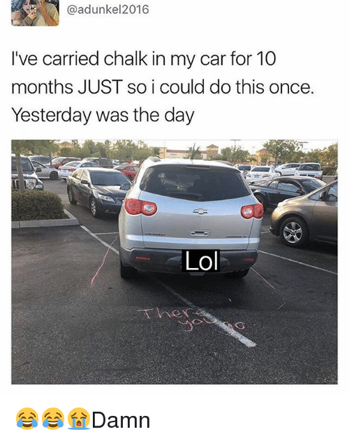 Lol, Memes, and 🤖: @adunkel 2016  I've carried chalk in my car for 10  months JUST so i could do this once.  Yesterday was the day  Lol 😂😂😭Damn