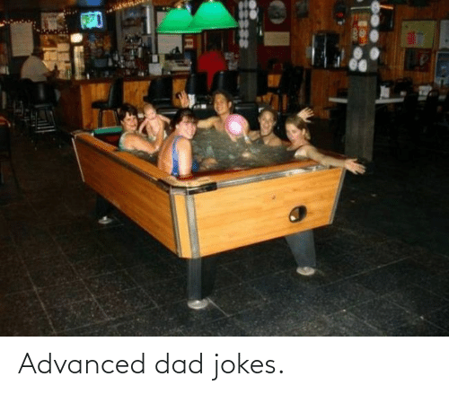 Dad Jokes: Advanced dad jokes.