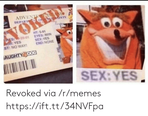 advent: ADVENT S  DEPAK o  VOKED  HT: 5-01  EYES: BRN  SEX:YES  END: NONE  RES: 25-01  AOR: YES  ST: NO WAY!  AUGHTY DOG  SEX:YES  66 6009 Revoked via /r/memes https://ift.tt/34NVFpa