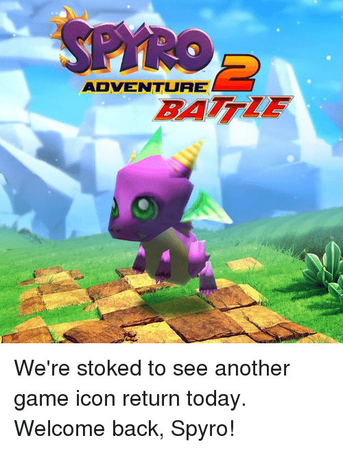 spyro: ADVENTURE We're stoked to see another game icon return today.  Welcome back, Spyro!