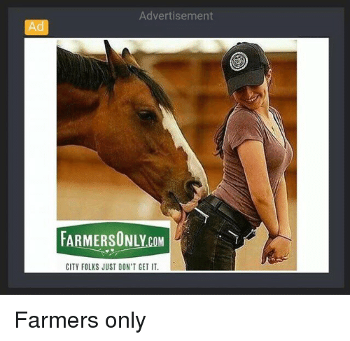 farmers only: Advertisement  Ad  FARMERSONLYCOM  CITY FOLKS JUST DON'T GET IT