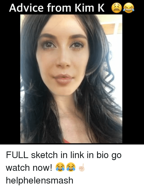 Advice, Memes, and Link: Advice from Kim K FULL sketch in link in bio go watch now! 😂😂☝🏻 helphelensmash