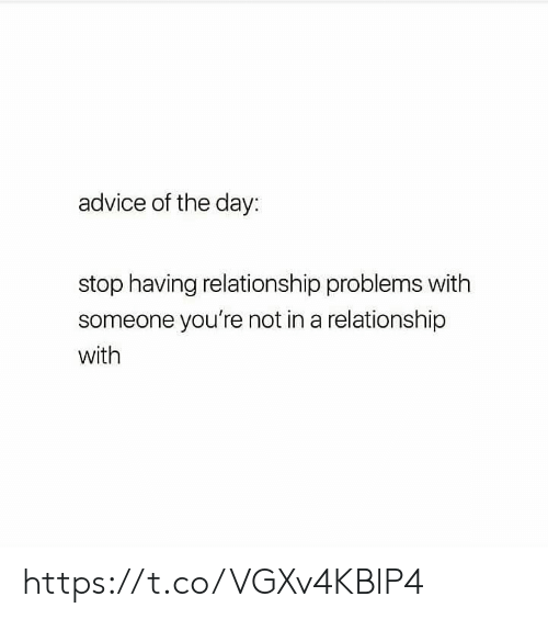 In a Relationship: advice of the day:  stop having relationship problems with  someone you're not in a relationship  with https://t.co/VGXv4KBlP4